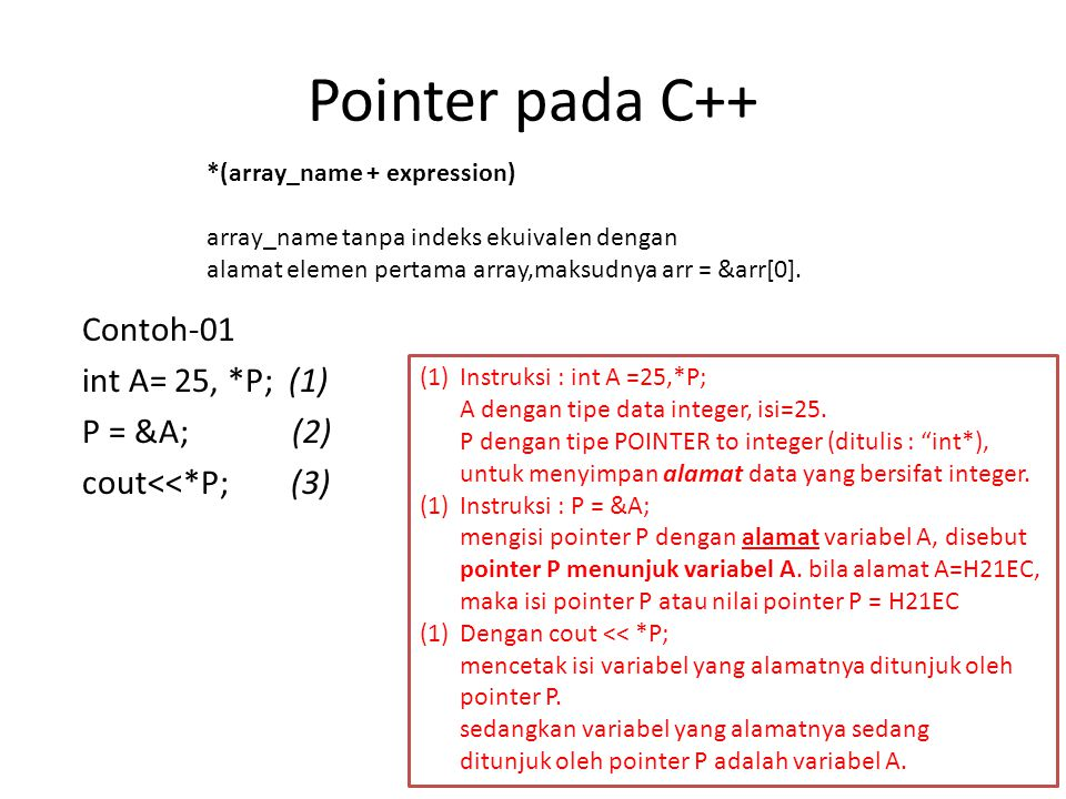 Pointer pada C++ *(array_name + expression) array_name tanpa indeks ekuivalen dengan. alamat elemen pertama array,maksudnya arr = &arr[0].